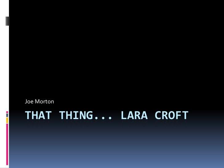 That thing... Lara Croft