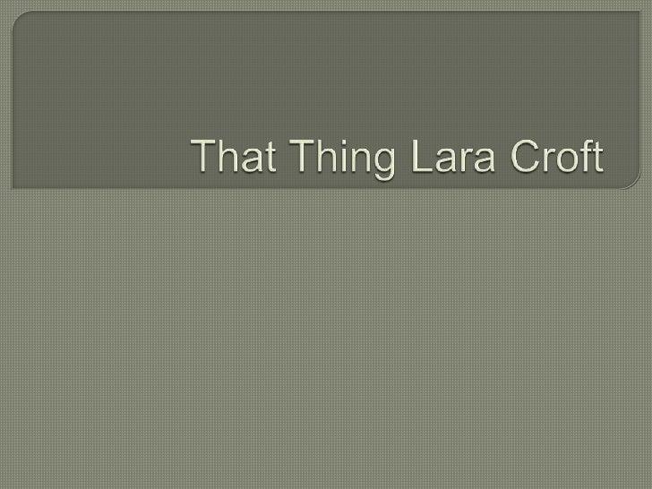 That Thing Lara Croft<br />