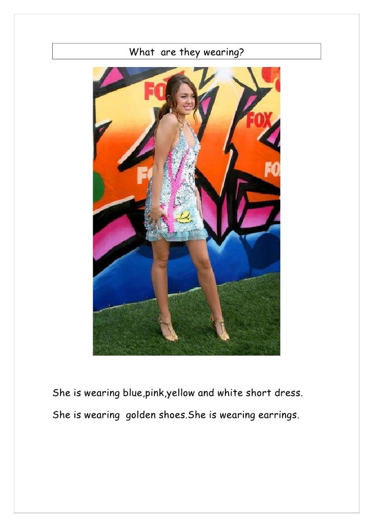 What are they wearing?     She is wearing blue,pink,yellow and white short dress.  She is wearing golden shoes.She is wear...