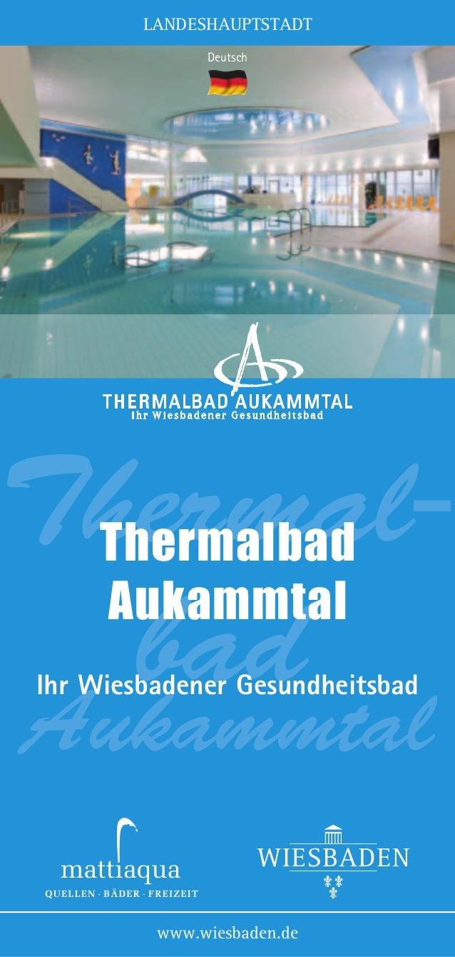 LANDESHAUPTSTADT Deutsch  Thermalbad Thermalbad Aukammtal  Ihr Wiesbadener Gesundheitsbad  Aukammtal www.wiesbaden.de