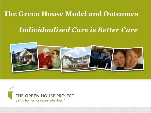 The Green House Model and Outcomes Individualized Care is Better Care
