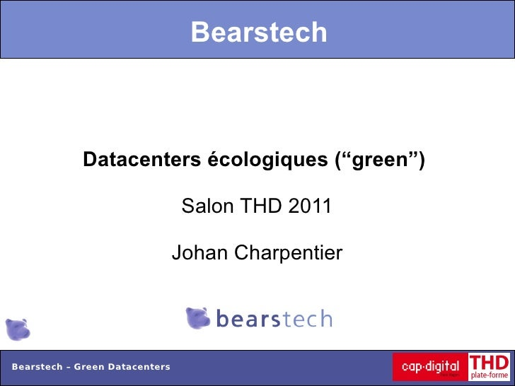 "Bearstech            Datacenters écologiques (""green"")                                Salon THD 2011                      ..."