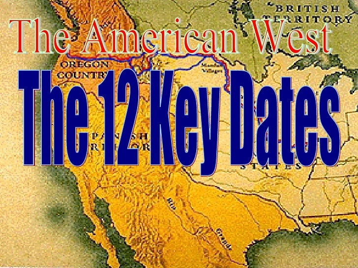 The American West The 12 Key Dates