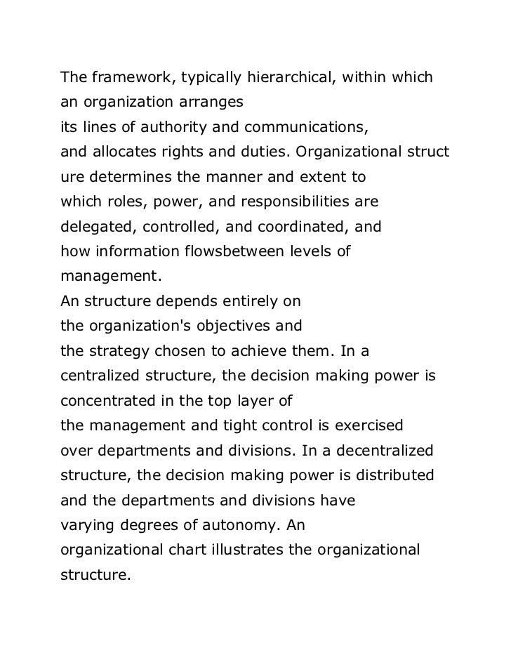 The framework, typically hierarchical, within whichan organization arrangesits lines of authority and communications,and a...