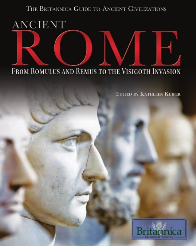 The.britannica.guide.to.ancient.civilizations ancient.rome,from.romulus.and.remus.to.the.visigoth.invasion