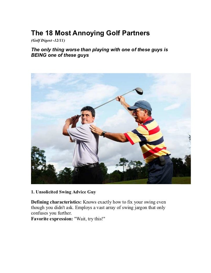 The 18 Most Annoying Golf Partners(Golf Digest -12/11)The only thing worse than playing with one of these guys isBEING one...