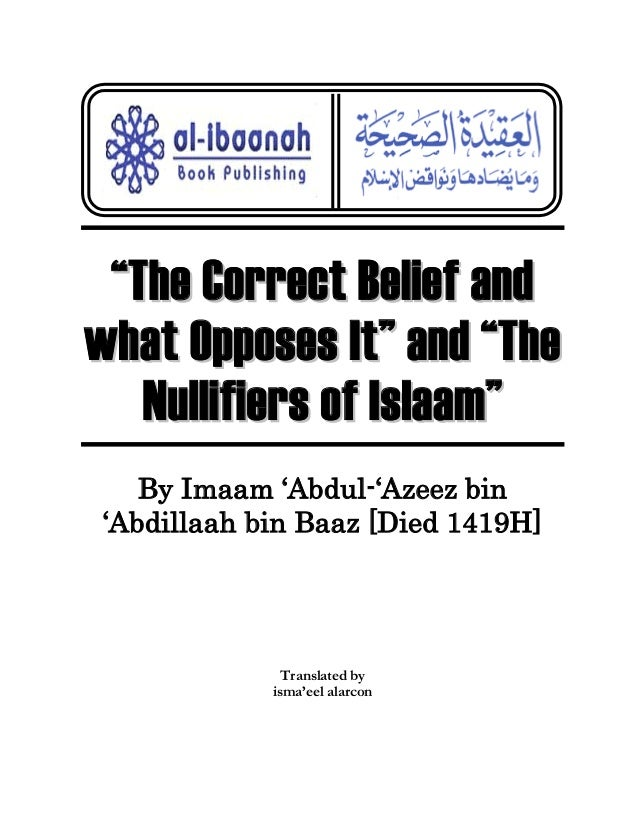""" T h e C o r r e c t B e li e f a n d what Opposes It"" and ""The N u lli f i e r s o f I s la a m"" By Imaam 'Abdul-'Azeez ..."