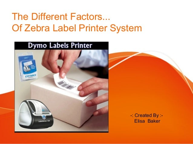 The Different Factors... Of Zebra Label Printer System  -: Created By :Elisa Baker