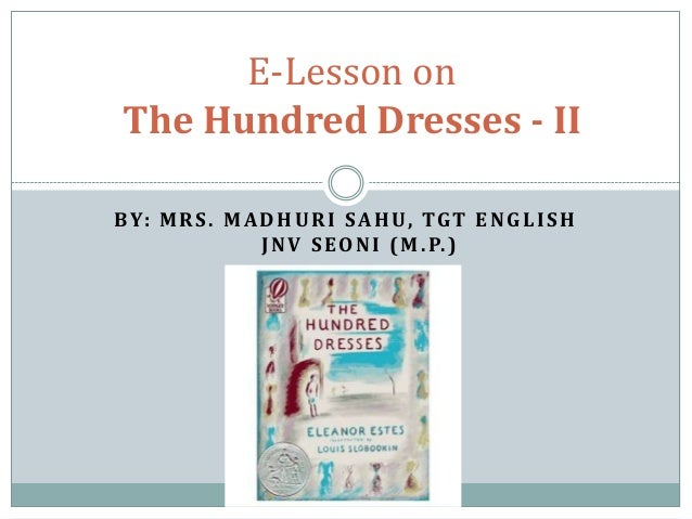 E-Lesson on The Hundred Dresses - II BY: M R S . M A D H U R I SA H U, TGT E N G L I S H J N V S E O N I ( M . P. )