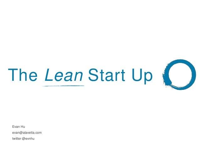 The Lean Start UpEvan Huevan@alavetta.comtwitter @evnhu