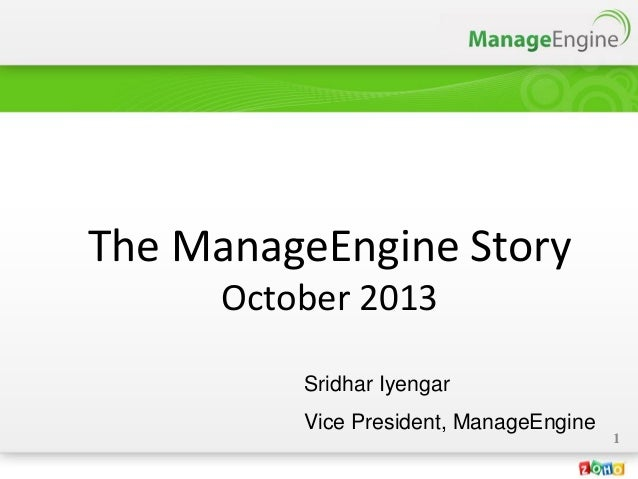 The ManageEngine Story October 2013 Sridhar Iyengar Vice President, ManageEngine 1