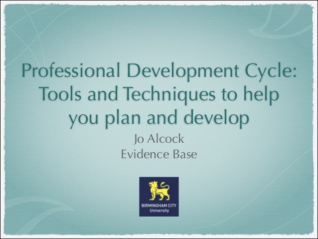 Professional Development Cycle: Tools and Techniques to help you plan and develop Jo Alcock Evidence Base