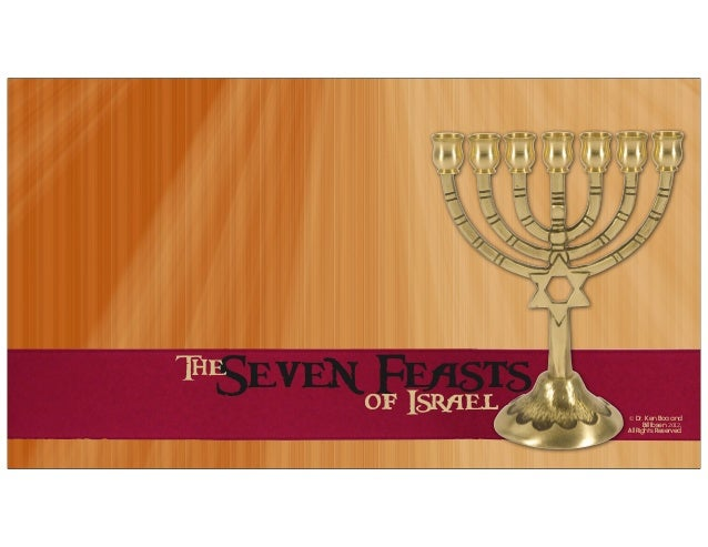 © Dr. Ken Boa and Bill Ibsen 2012. All Rights Reserved. Seven Feasts of Israel The