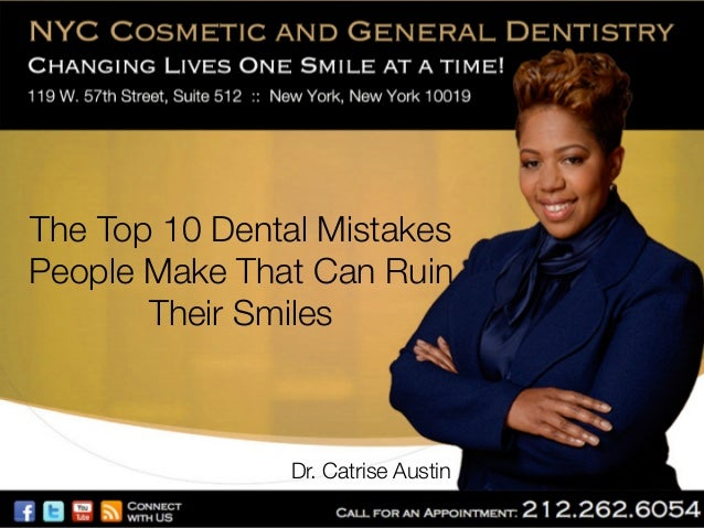 The Top 10 Dental Mistakes People Make That Can Ruin Their Smiles  Dr. Catrise Austin