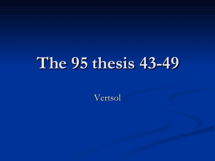 The 95 thesis 43-49 Vertsol