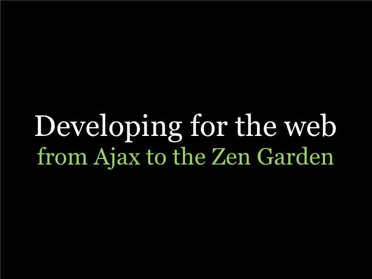 Developing for the web from Ajax to the Zen Garden