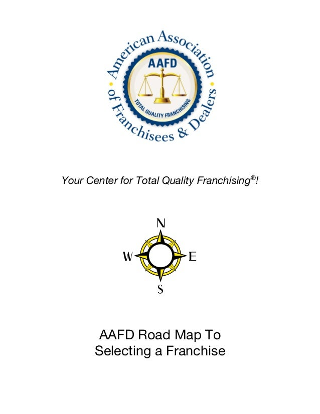 Your Center for Total Quality Franchising®!       AAFD Road Map To       Selecting a Franchise