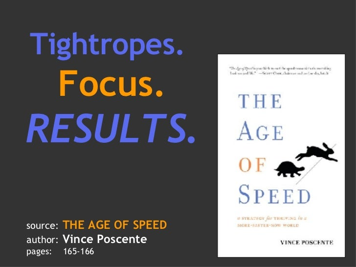 Tightropes.  Focus. RESULTS . source:   THE AGE OF SPEED author:   Vince Poscente pages:  165-166