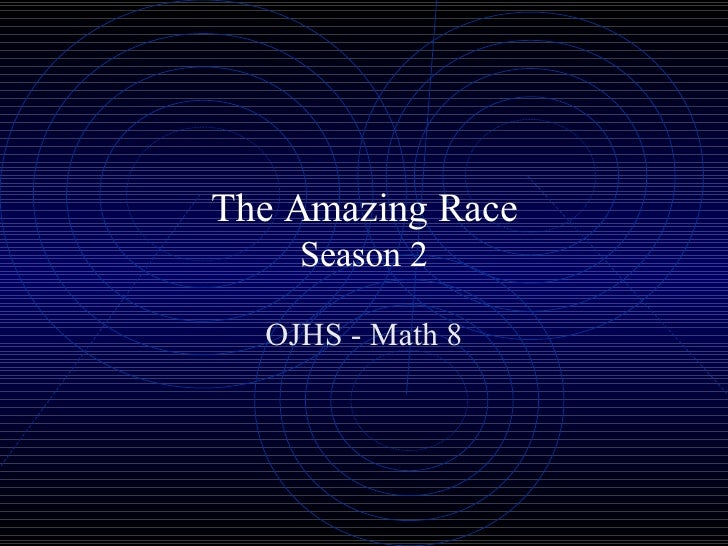 The Amazing Race     Season 2    OJHS - Math 8