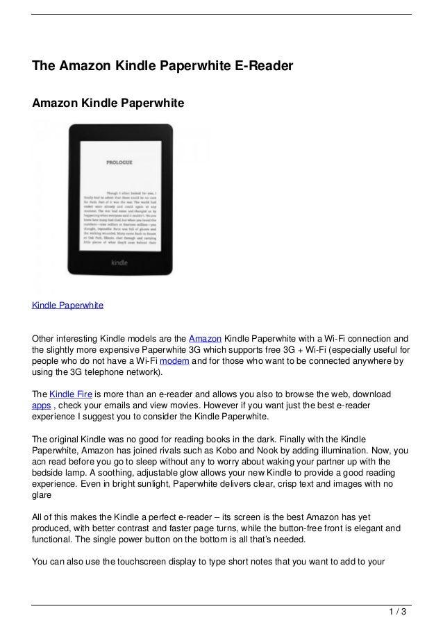 The Amazon Kindle Paperwhite E-ReaderAmazon Kindle PaperwhiteKindle PaperwhiteOther interesting Kindle models are the Amaz...