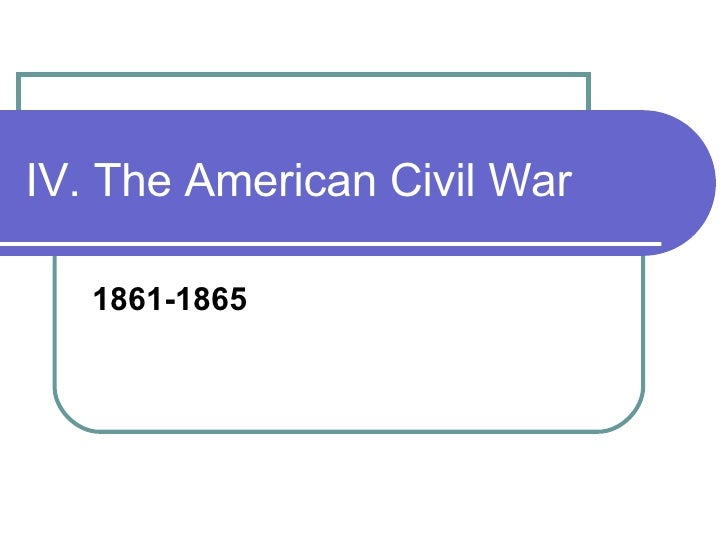 IV. The American Civil War 1861-1865