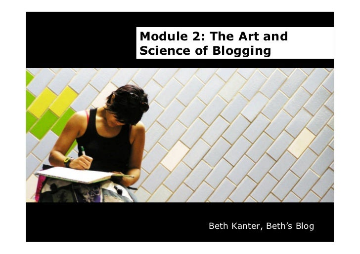 Module 2: The Art and Science of Blogging              Beth Kanter, Beth's Blog
