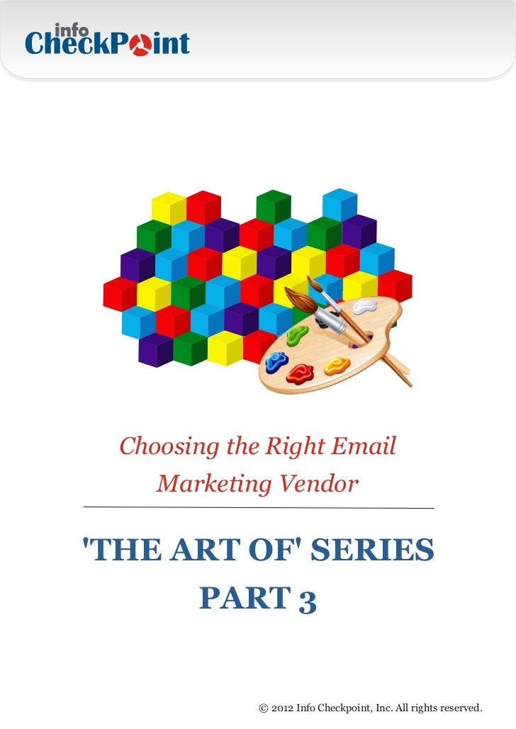 Choosing the Right Email     Marketing VendorTHE ART OF SERIES        PART 3              © 2012 Info Checkpoint, Inc. All...