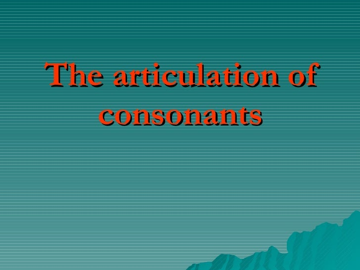 The articulation of consonants