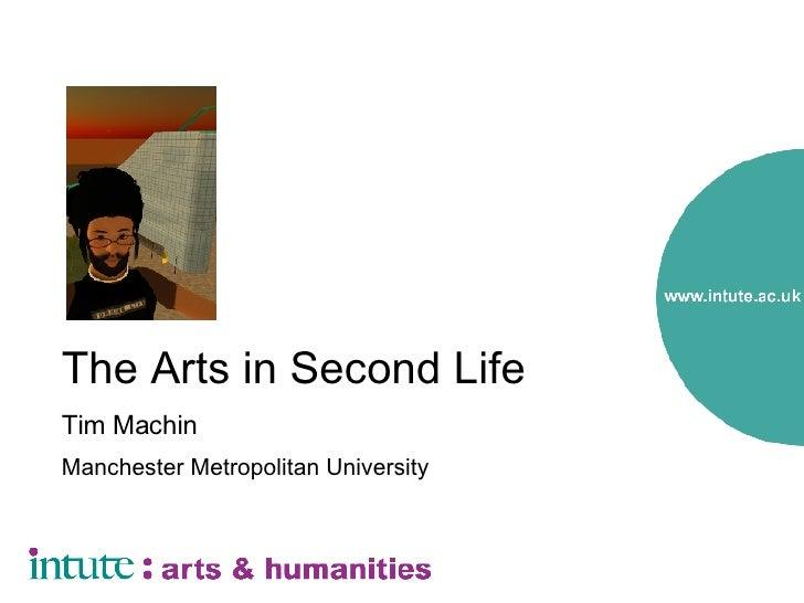 The Arts in Second Life Tim Machin Manchester Metropolitan University