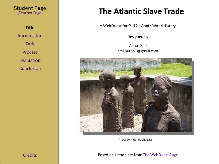 The Atlantic Slave Trade Student Page Title Introduction Task Process Evaluation Conclusion Credits [ Teacher Page ] A Web...