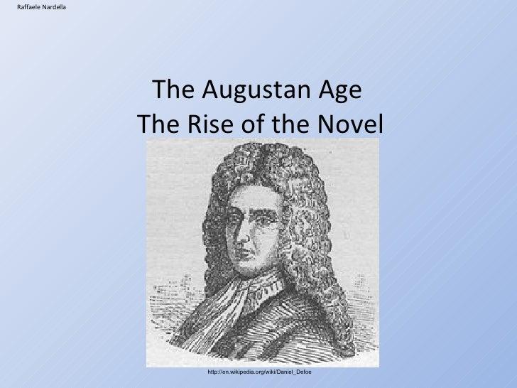 The Augustan Age  The Rise of the Novel Raffaele Nardella http://en.wikipedia.org/wiki/Daniel_Defoe