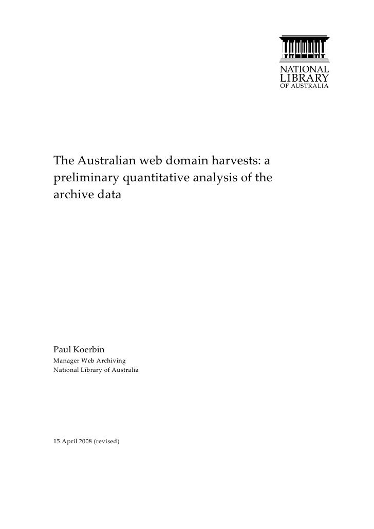 The Australian web domain harvests: a preliminary quantitative analysis of the archive data     Paul Koerbin Manager Web A...