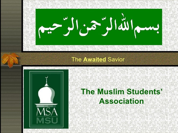 The Muslim Students' Association The  Awaited  Savior