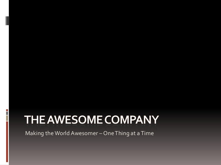 The awesome company<br />Making the World Awesomer – One Thing at a Time<br />