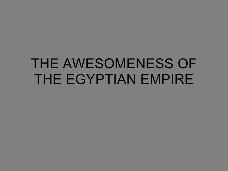 THE AWESOMENESS OF THE EGYPTIAN EMPIRE