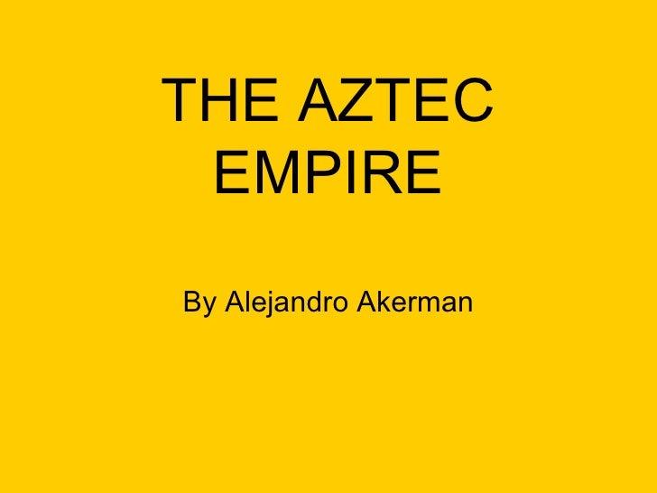THE AZTEC EMPIRE By Alejandro Akerman