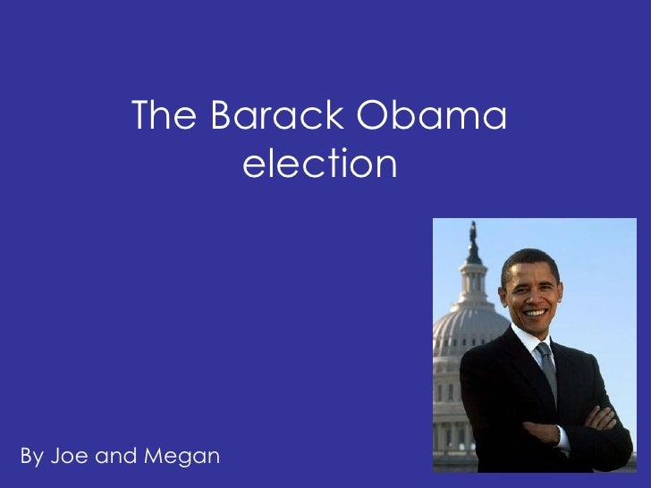 The Barack Obama election By Joe and Megan