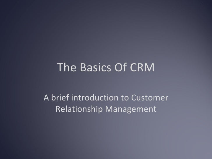 The Basics Of CRM  A brief introduction to Customer    Relationship Management