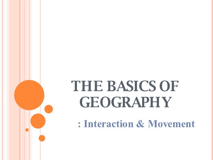 Geography - The Basics - Interaction & Movement