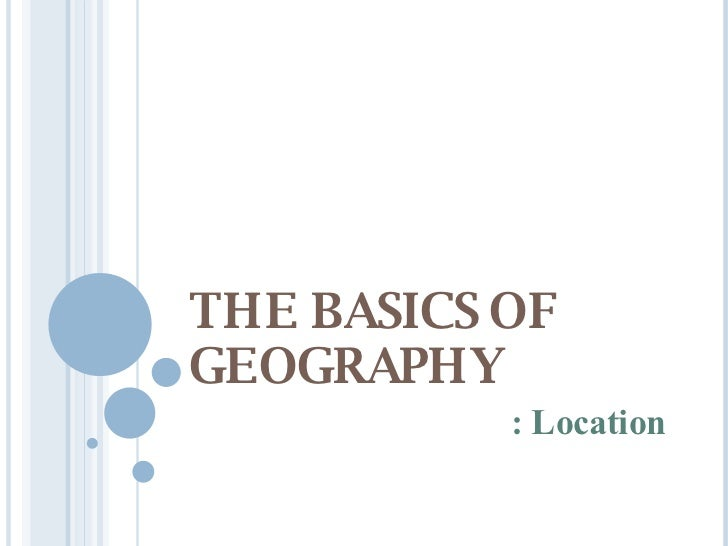 THE BASICS OF GEOGRAPHY : Location