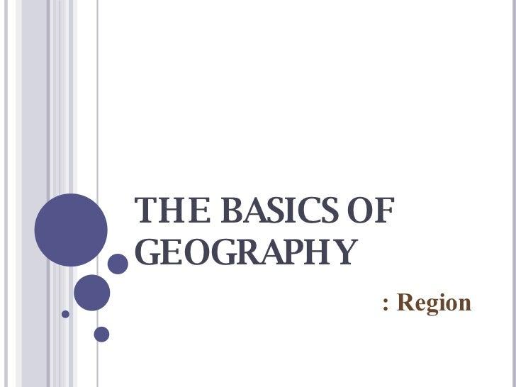 THE BASICS OF GEOGRAPHY : Region
