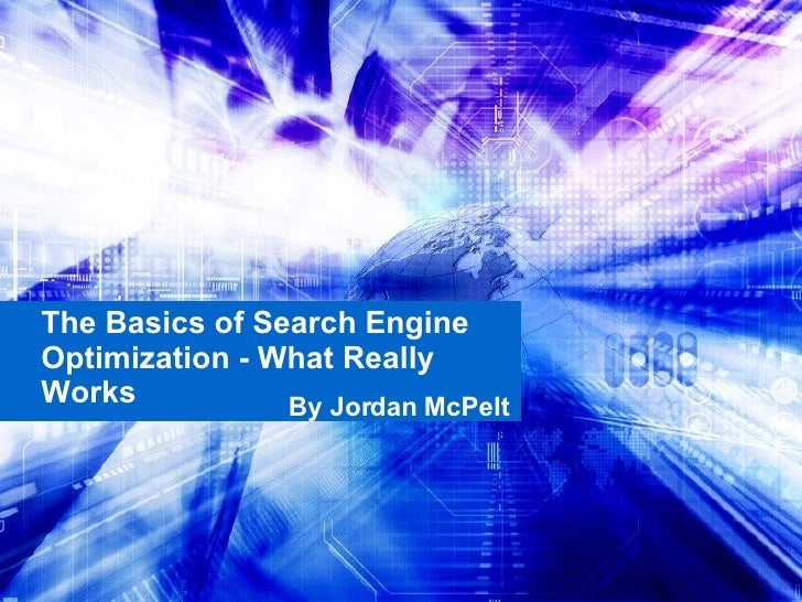 The Basics of Search Engine Optimization - What Really Works  By Jordan McPelt