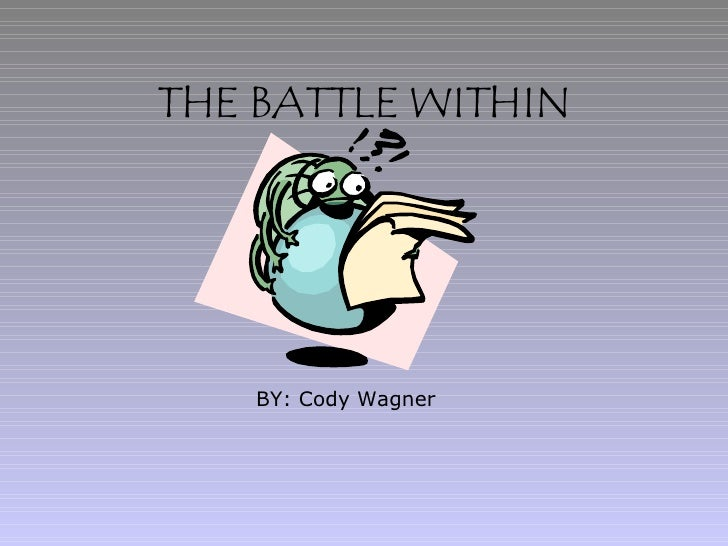 THE BATTLE WITHIN   BY: Cody Wagner