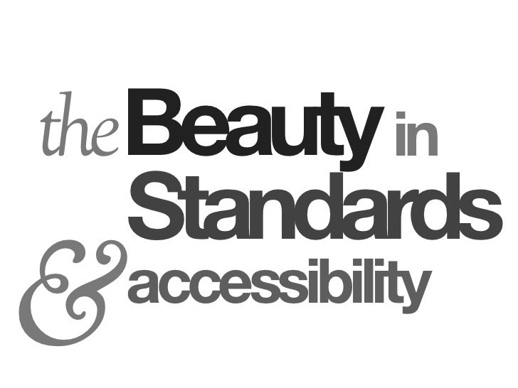 The Beauty in Standards and Accessiblity