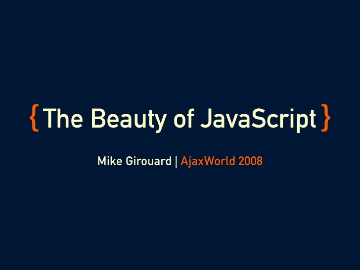 { The Beauty of JavaScript }       Mike Girouard | AjaxWorld 2008
