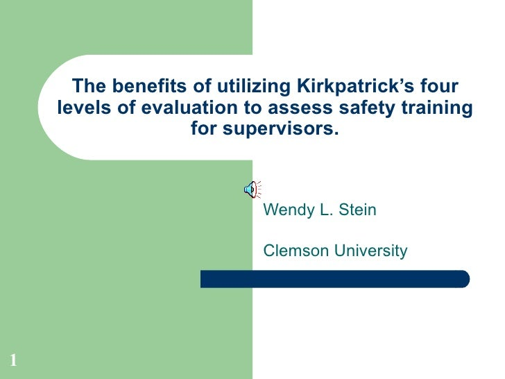 The benefits of utilizing Kirkpatrick's four levels of evaluation to assess safety training for supervisors. Wendy L. Stei...
