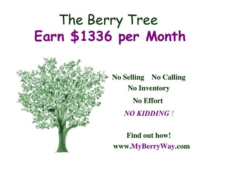 The Berry Tree  Earn $1336 per Month <ul><li>No Selling  No Calling </li></ul><ul><li>No Inventory </li></ul><ul><li>No Ef...