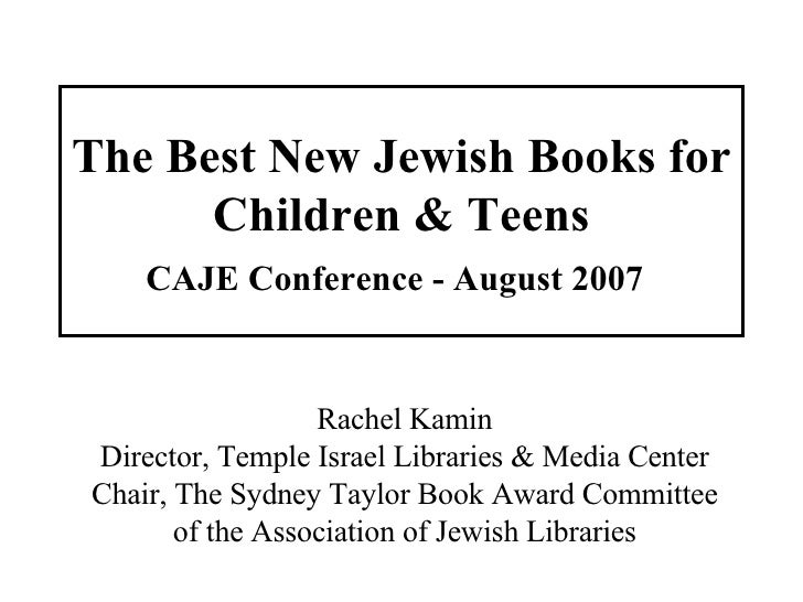 The Best New Jewish Books for Children & Teens CAJE Conference - August 2007   Rachel Kamin Director, Temple Israel Librar...