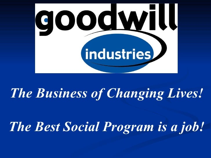 The Business of Changing Lives! The Best Social Program is a job!
