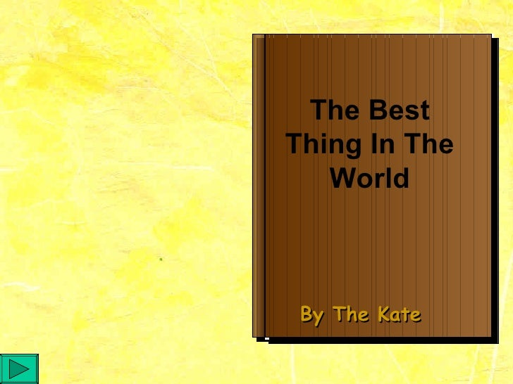 The Best Thing In The World By The Kate